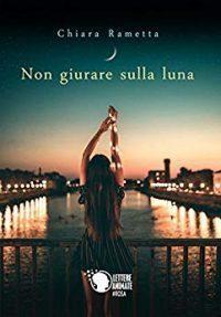 Segnalazione: Non giurare sulla luna di Chiara Rametta