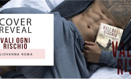 Cover reveal: Vali ogni rischio di Giovanna Roma
