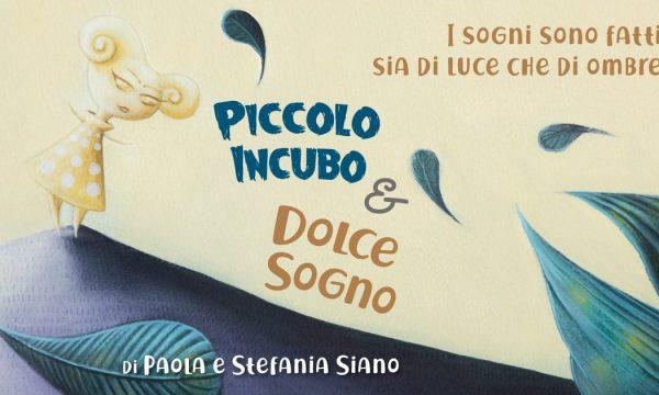 Segnalazione: Piccolo Incubo e Dolce Sogno di Stefania e Paola Siano